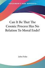 Can It Be That the Cosmic Process Has No Relation to Moral Ends?