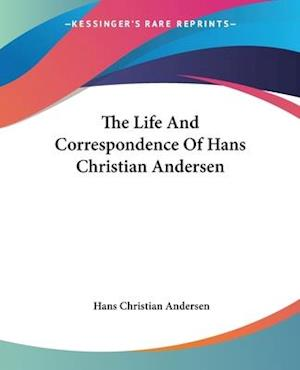Bog, paperback The Life And Correspondence Of Hans Christian Andersen af H C Andersen