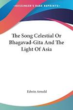 The Song Celestial Or Bhagavad-Gita And The Light Of Asia af Edwin Arnold