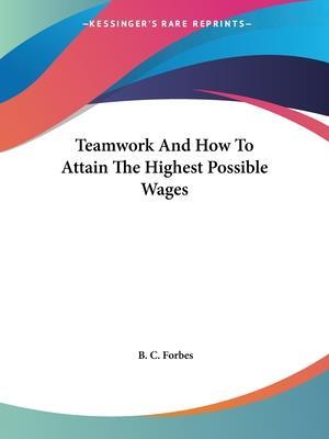 Bog, paperback Teamwork and How to Attain the Highest Possible Wages af B C Forbes