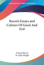 Bacon's Essays and Colours of Good and Evil