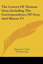 The Letters of Thomas Gray Including the Correspondence of Gray and Mason V1