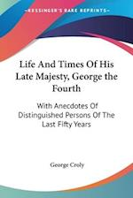Life and Times of His Late Majesty, George the Fourth af George Croly