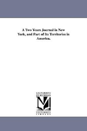 A Two Years Journal in New York, and Part of Its Territories in America.