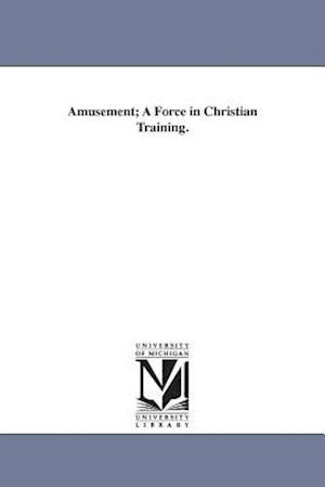 Amusement; A Force in Christian Training.