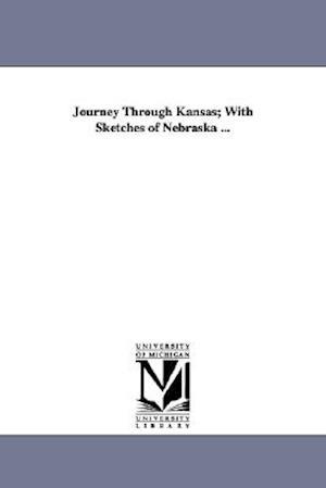 Journey Through Kansas; With Sketches of Nebraska ...