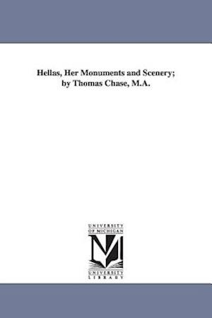 Hellas, Her Monuments and Scenery; By Thomas Chase, M.A.