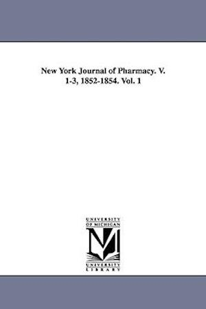 New York Journal of Pharmacy. V. 1-3, 1852-1854. Vol. 1