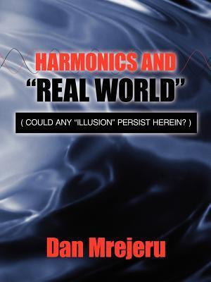 "HARMONICS AND ""REAL WORLD"": (COULD ANY ""ILLUSION"" PERSIST HEREIN?)"