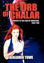 The Orb of Chalar: A Trilogy of the Land of Donothor: Part Two af Benjamin Towe