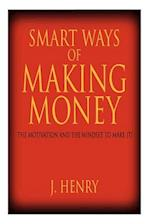 SMART WAYS OF MAKING MONEY: THE MOTIVATION AND THE MINDSET TO MAKE IT!