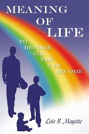 Meaning of Life: To Become all You Can Become