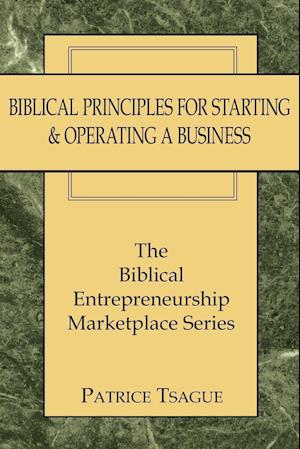 Biblical Principles for Starting  and  Operating a Business