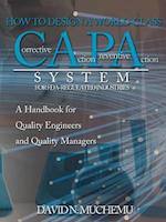 HOW TO DESIGN A WORLD-CLASS Corrective Action Preventive Action SYSTEM FOR FDA-REGULATED INDUSTRIES: A HANDBOOK FOR QUALITY ENGINEERS AND QUALITY MANA