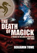 The Death of Magick: A Trilogy of the Land of Donothor: Part Three