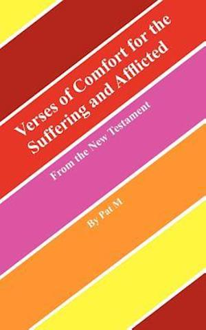 Verses of Comfort for the Suffering and Afflicted: From the New Testament