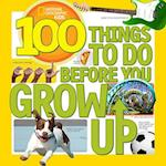 100 Things to Do Before You Grow Up (100 Things To)