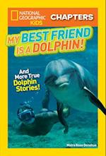 My Best Friend Is a Dolphin! (National Geographic Kids Chapters)