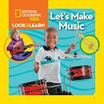 Let's Make Music (National Geographic Little Kids Look and Learn)