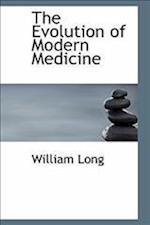 The Evolution of Modern Medicine af William Long