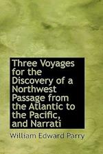 Three Voyages for the Discovery of a Northwest Passage from the Atlantic to the Pacific af William Edward Parry