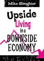 Upside Living in a Downside Economy af Michael Slaughter