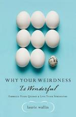 Why Your Weirdness Is Wonderful af Laurie Wallin
