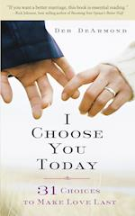 I Choose You Today: 31 Choices to Make Love Last af Margaret Deborah DeArmond, Deb Dearmond