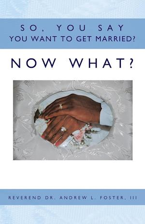 So, You Say You Want to Get Married? Now What?