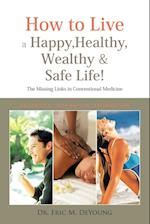 How to Live a Happy, Healthy, Wealthy & Safe Life!