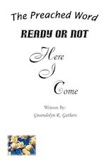 Ready or Not Here I Come: The Preached Word