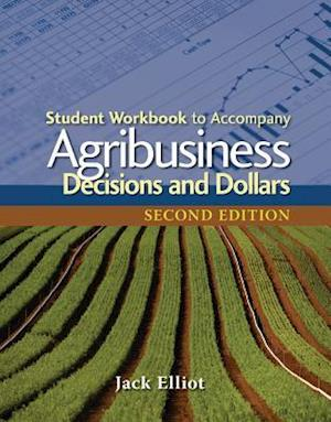 Student Workbook for Elliot's Agribusiness: Decisions and Dollars, 2nd
