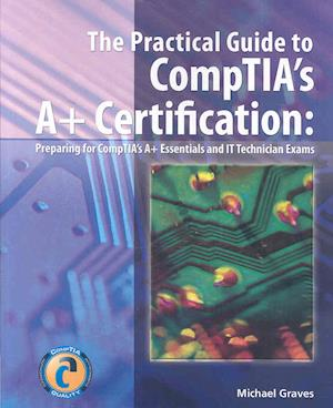 The Practical Guide to CompTIA's 2006 A+ Certification