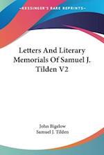 Letters and Literary Memorials of Samuel J. Tilden V2