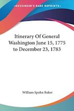 Itinerary of General Washington June 15, 1775 to December 23, 1783