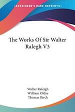 The Works of Sir Walter Ralegh V3
