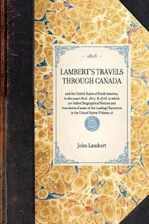 LAMBERT'S TRAVELS THROUGH CANADA~and the United States of North America, in the years 1806, 1807, & 1808, to which are Added Biographical Notices and