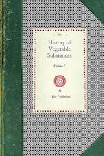 History of Vegetable Substances Vol. I