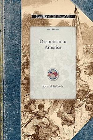 Despotism in America: Or, an Inquiry Into the Nature and Results of the Slaveholding System in the United States