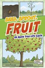 Seed, Sprout, Fruit (First Graphics Nature Cycles)
