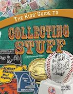 The Kids' Guide to Collecting Stuff (Edge Books)