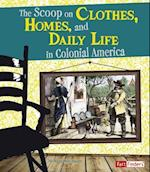 The Scoop on Clothes, Homes, and Daily Life in Colonial America (Fact Finders)