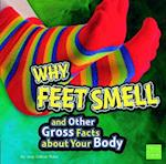 Why Feet Smell and Other Gross Facts About Your Body (First Facts)