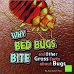 Why Bed Bugs Bite and Other Gross Facts About Bugs (First Facts)