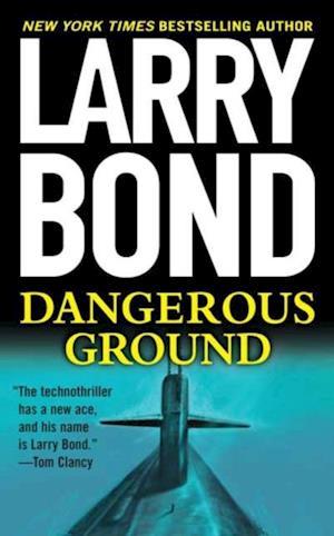 Dangerous Ground af Larry Bond