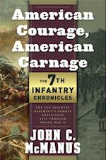 American Courage, American Carnage: 7th Infantry Chronicles af John C. McManus