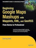 Beginning Google Maps Mashups with Mapplets, KML, and GeoRSS (The Experts Voice in Web Development)