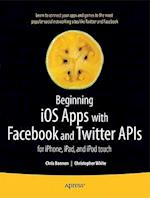 Beginning iOS Apps With Facebook and Twitter APIs (Beginning)