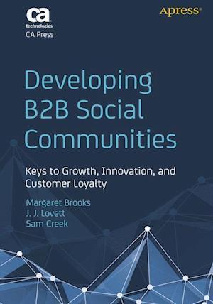 Developing B2B Social Communities: Keys to Growth, Innovation, and Customer Loyalty