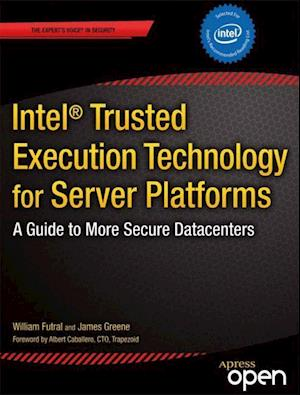 Intel(r) Trusted Execution Technology for Server Platforms: A Guide to More Secure Datacenters